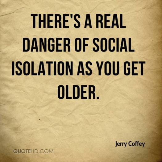 jerry-coffey-quote-theres-a-real-danger-of-social-isolation-as-you-get