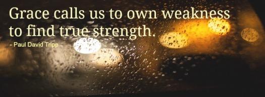 grace-calls-us-to-own-weakness_paul-david-tripp