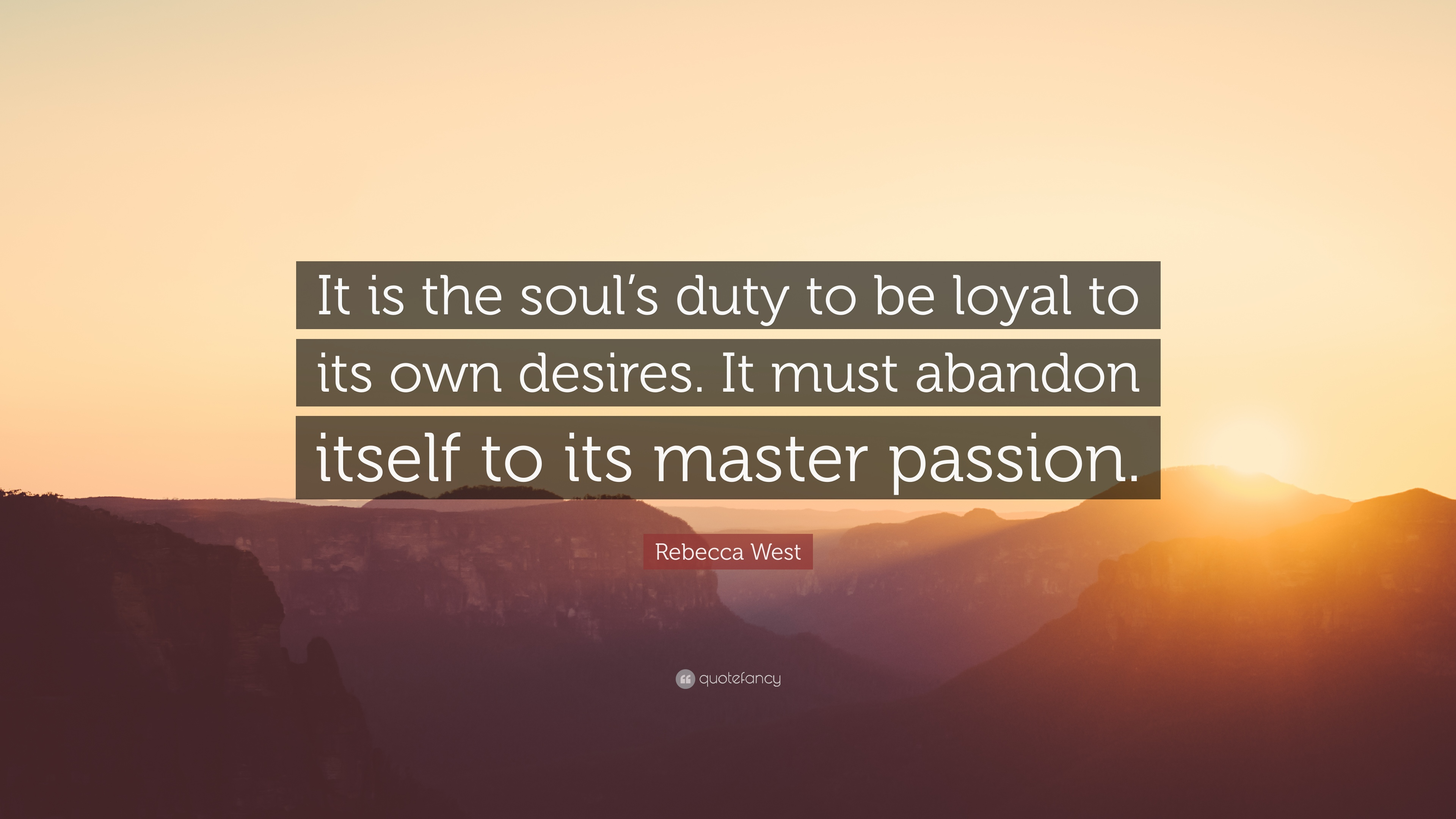 769366-Rebecca-West-Quote-It-is-the-soul-s-duty-to-be-loyal-to-its-own